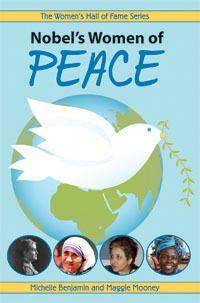 Nobel's Women of Peace, by Maggie Mooney, Michelle Benjamin http://secondstorypress.ca/books/165-nobel-s-women-of-peace#