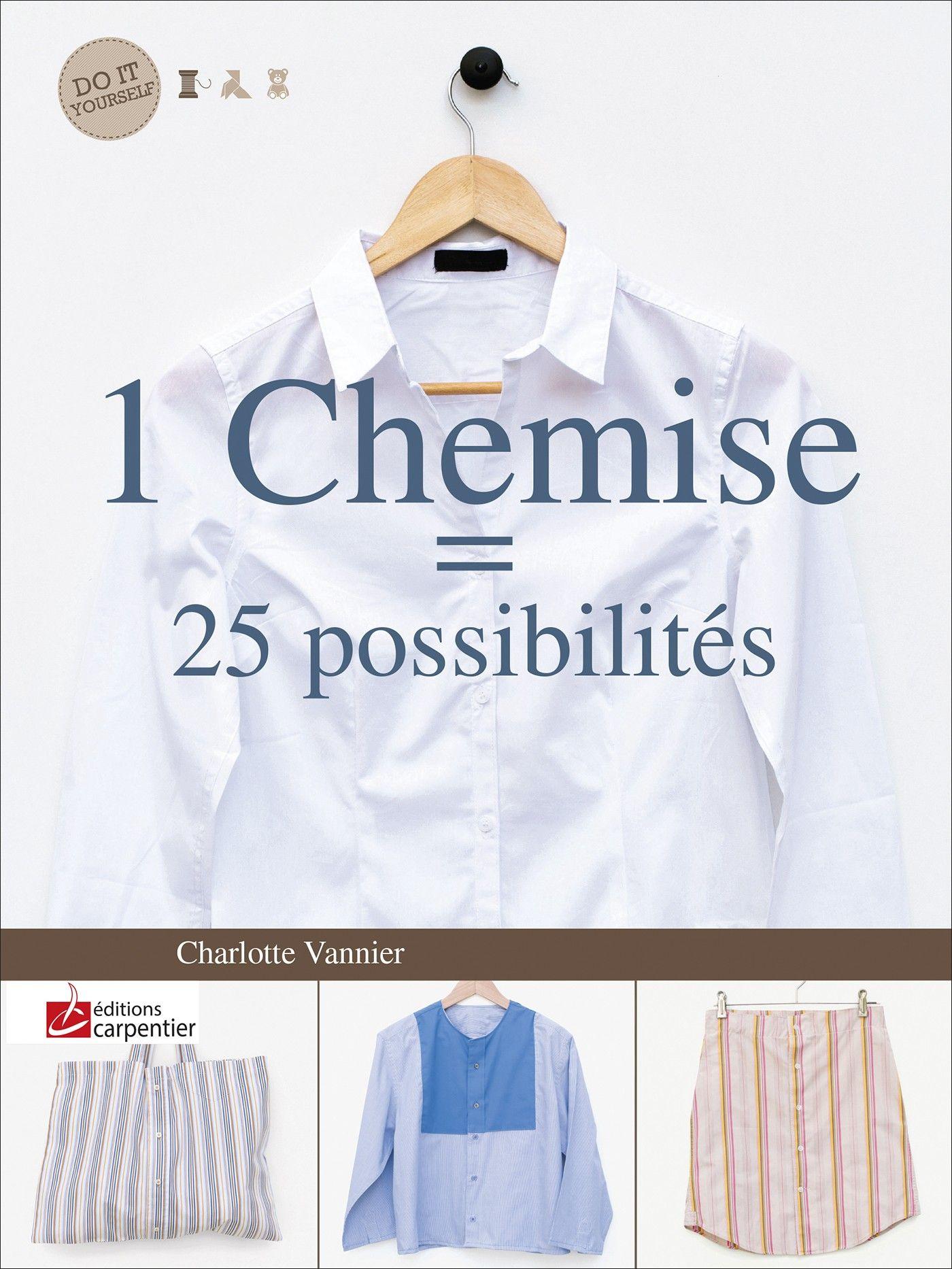 1 Chemise 25 Possibilites Editions Carpentier Chemises Recyclees Recyclage Vetement Vieux Vetements