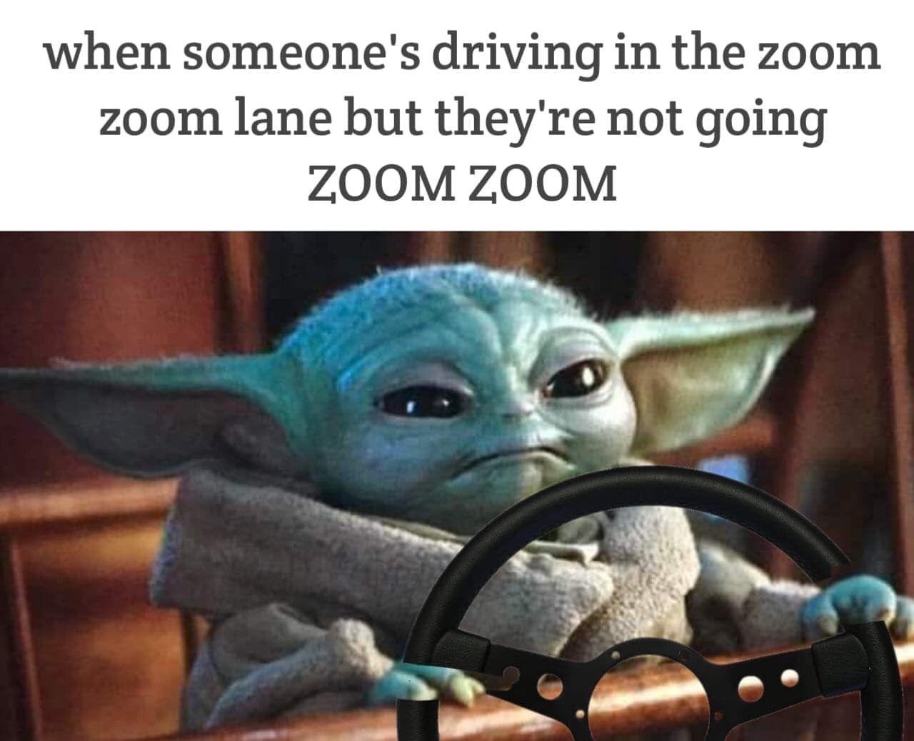 Baby Yoda Zoom Zoom Yoda Funny Yoda Meme Memes