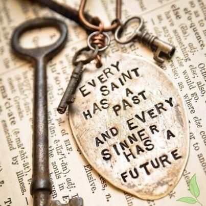Every saint has a past & every sinner has a future