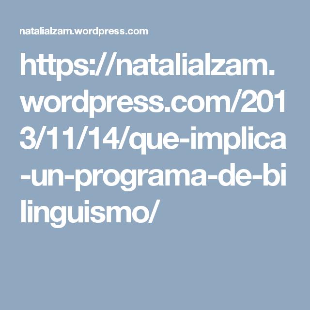 https://natalialzam.wordpress.com/2013/11/14/que-implica-un-programa-de-bilinguismo/