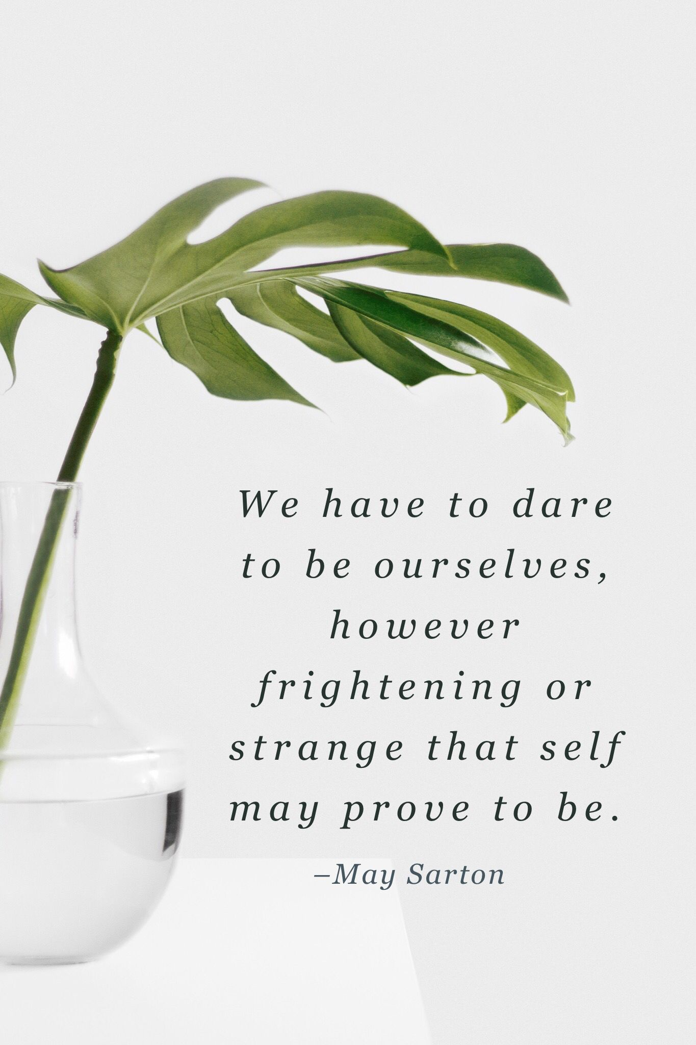 We have to dare to be ourselves, however frightening or strange that self may prove to be. –May Sarton  #authentic #authenticity #beyourself #brave