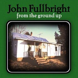 John Fullbright - From The Ground Up (Blue Dirt)