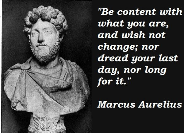 Marcus Aurelius Quotes Pleasing Be Content With What You Are And Wish No Change Nor Dread Your