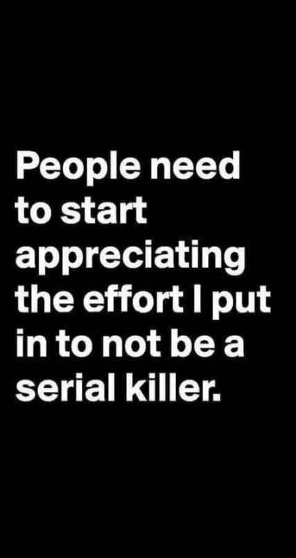 Photo of I put in to not be a serial killer….