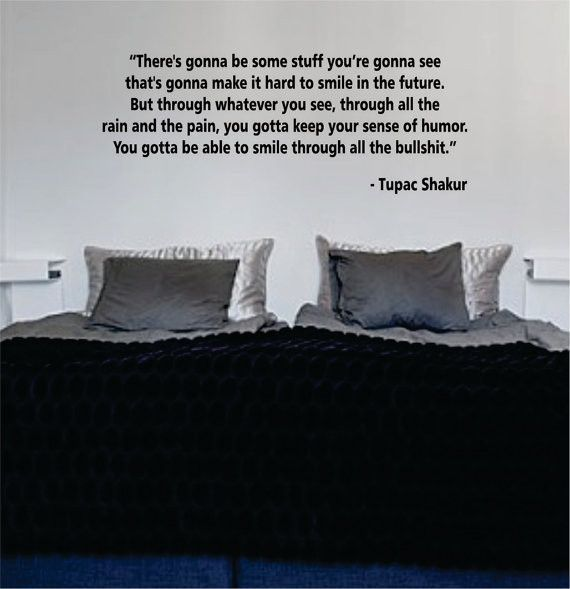 """Tupac quote The latest in home decorating. Beautiful wall vinyl decals, that are simple to apply, are a great accent piece for any room, come in an array of colors, and are a cheap alternative to a custom paint job.Default color is blackMEASUREMENTS: 28"""" x 11"""" About Our Wall Decals:* Each decal is made of high quality, self-adhesive and waterproof vinyl.* Our vinyl is rated to last 7 years outdoors and even longer indoors.* Decals can be applied to any clean, smooth and flat surface. Put them on"""