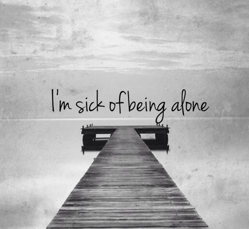 Tired Of Being Alone Quotes Quotesgram Sayings And Quotes Alone