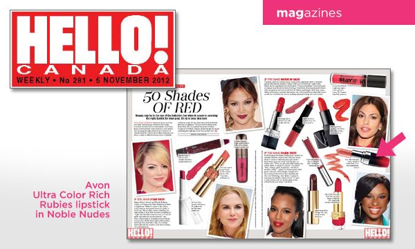 Hello! Canada  In the 5 November issue of Hello! Canada, our Ultra Color Rich Rubies Lipstick in Noble Nudes is a featured shade. Page 75.