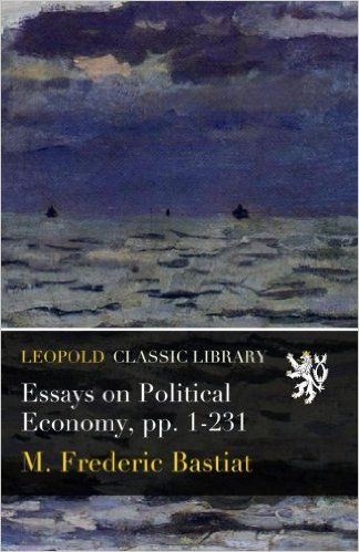 frederic bastiat selected essays on political economy Download the classic fee translation of bastiat's selected essays on political economyit contains 13 masterpieces, still relevant to today's issues: communism, labor unionism, protectionism, government subsidies for the arts, colonialism, the welfare state, the right to employment, and the unseen consequences of government interference with free exchange.