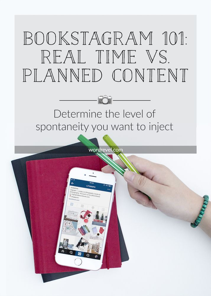 Bookstagram 101: Real Time vs. Planned Content | There are different approaches and there's no hard and fast rule but it is worth thinking about levels of spontaneity. Knowing which approach you choose will make it a lot easier to keep your bookstagram account going.