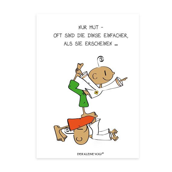 DER KLEINE YOGI Postcard just courage, often things are easier than they seem Every beautiful motif on our postcards is designed and drawn with a lot of love, passion and dedication from Barbara Liera Schauer. The postcards of the little Yogi are full of
