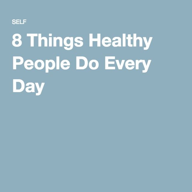 8 Things Healthy People Do Every Day