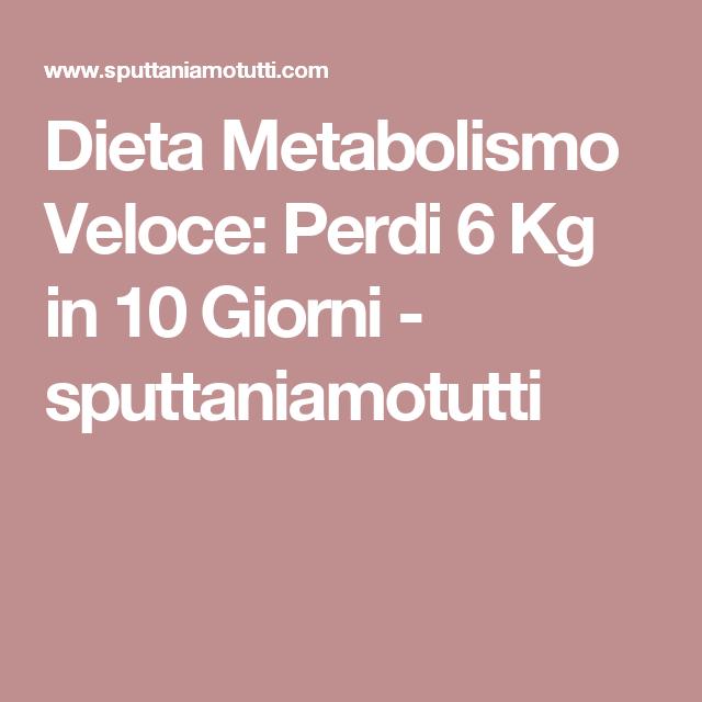 Dieta Metabolismo Veloce: Perdi 6 Kg in 10 Giorni - sputtaniamotutti