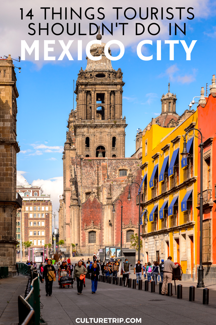 14 Things Tourists Should Never Do In Mexico City