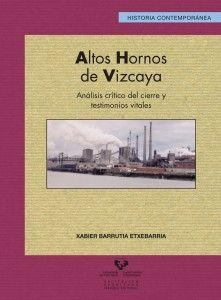 Altos Hornos de Vizcaya : análisis crítico del cierre y testimonios vitales / Xabier Barrutia Etxebarria