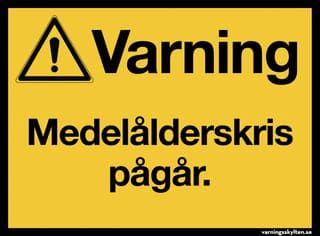076 Varningsskylt Medelalderskris Pagar Roligt Varningsskyltar Roliga Skyltar
