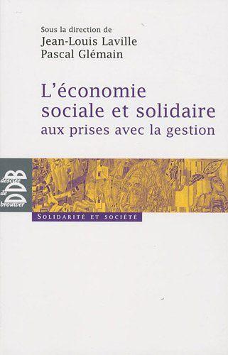 L Economie Sociale Et Solidaire Aux Prises Avec La Gestion Jean Louis Laville Pascal Glemain Collectif Economie Sociale Et Solidaire Gestion Livre Numerique