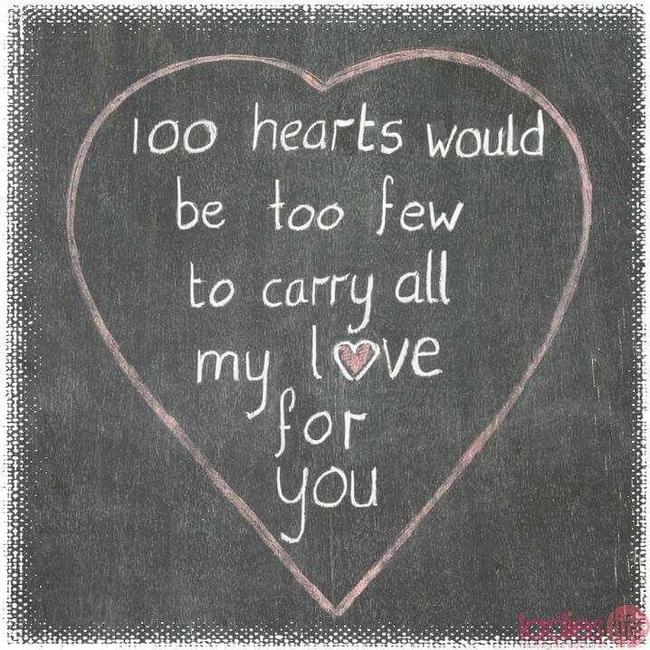 100 hearts would be too few to carry all my love for you.