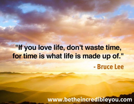If you love life, don't waste time, for time is what life is