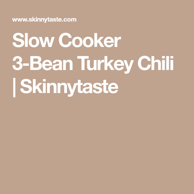 Slow Cooker 3-Bean Turkey Chili   Skinnytaste