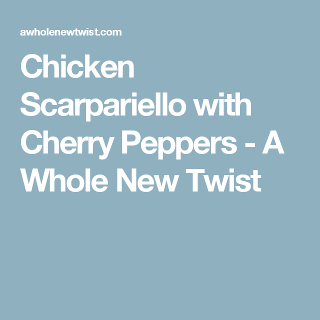 Chicken Scarpariello with Cherry Peppers - A Whole New Twist