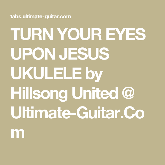TURN YOUR EYES UPON JESUS UKULELE by Hillsong United @ Ultimate ...