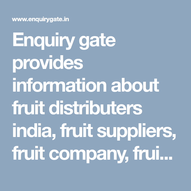 Enquiry gate provides information about fruit distributers india