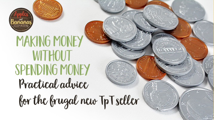 Did you know that you can make money on TpT without spending a dime? This post contains practical tips for frugal new sellers.