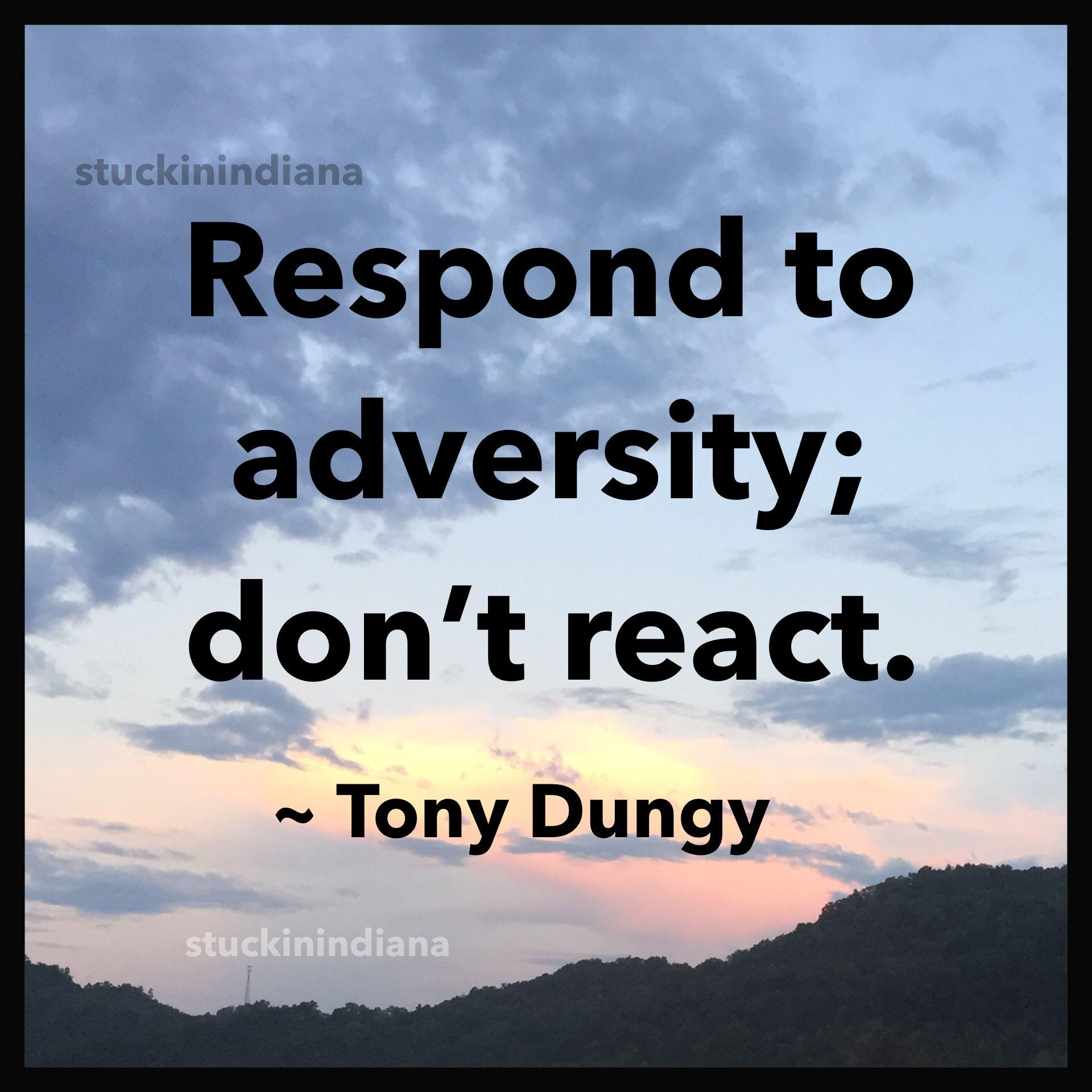 """Respond to adversity; don't react."" Tony Dungy quotes"