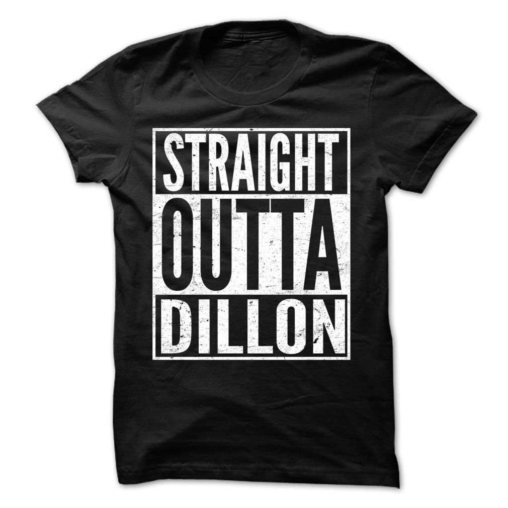 Straight Outta Dillon - Awesome Team Shirt !