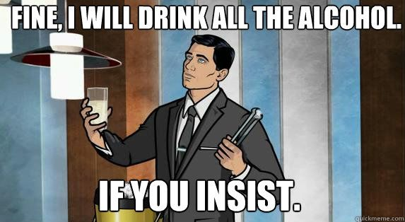 Funny Memes About Not Drinking : Drinking meme archer will drink all the alcohol