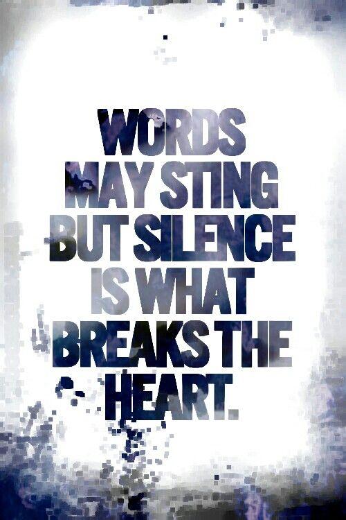 Silence,,,, is what breaks the heart