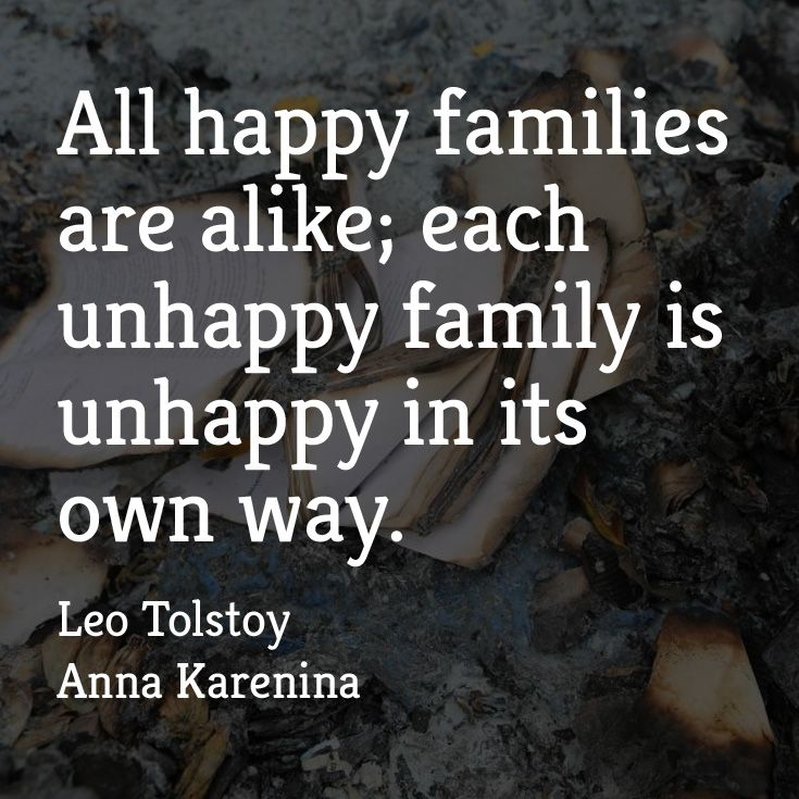 """""""All happy families are alike; each unhappy family is"""