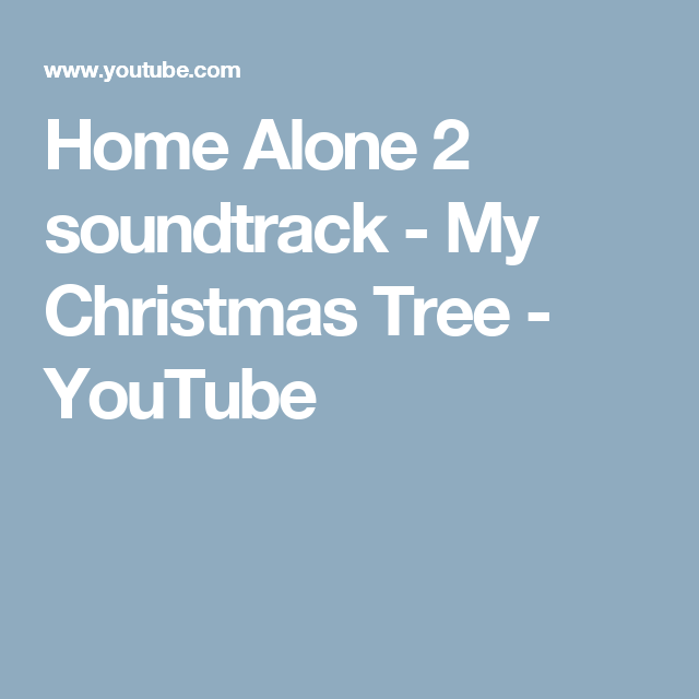 Home Alone 2 Soundtrack My Christmas Tree Youtube Childrens Christmas New Christmas Songs Christmas Carol