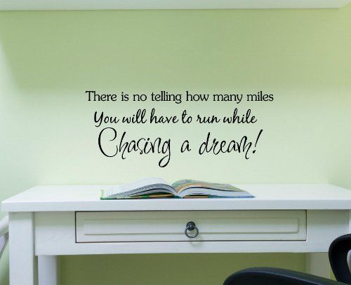 There Is No Telling How Many Miles You Will Have To Run While Chasing A Dream Vinyl Wall Art Insp Art Quotes Inspirational Vinyl Wall Art Decals Vinyl Wall Art