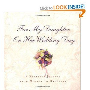 Wedding gift:For My Daughter on Her Wedding Day: A Keepsake Journal From Mother to Daughter [Hardcover] -- by Hyperion