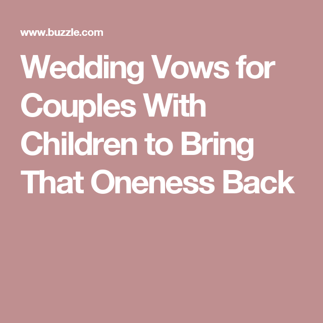 Wedding Vows For Couples With Children To Bring That