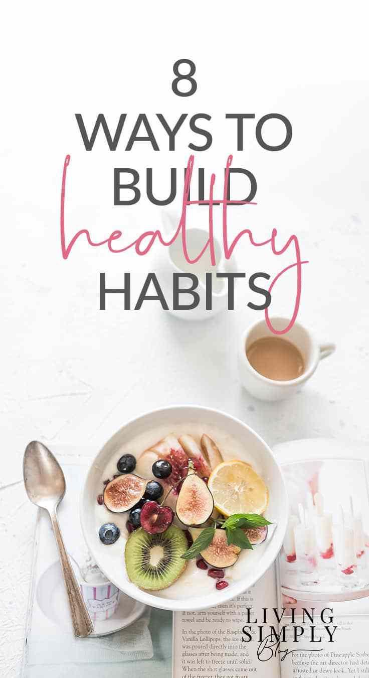 8 Simple Ways to Build Healthier Habits | Simply Living