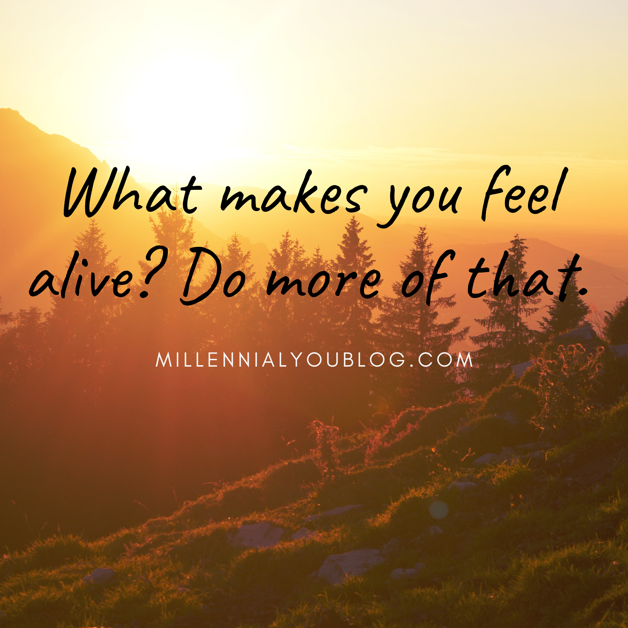 What makes you feel alive Inspirational quotes, Feelings