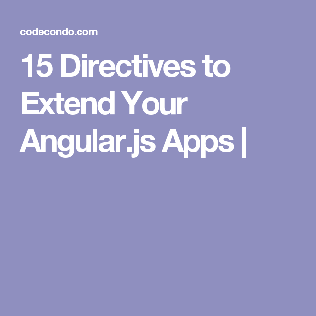 15 Directives to Extend Your Angular.js Apps |