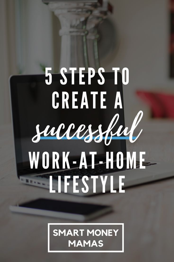 5 Steps to Create a Successful Work-at-Home Lifestyle