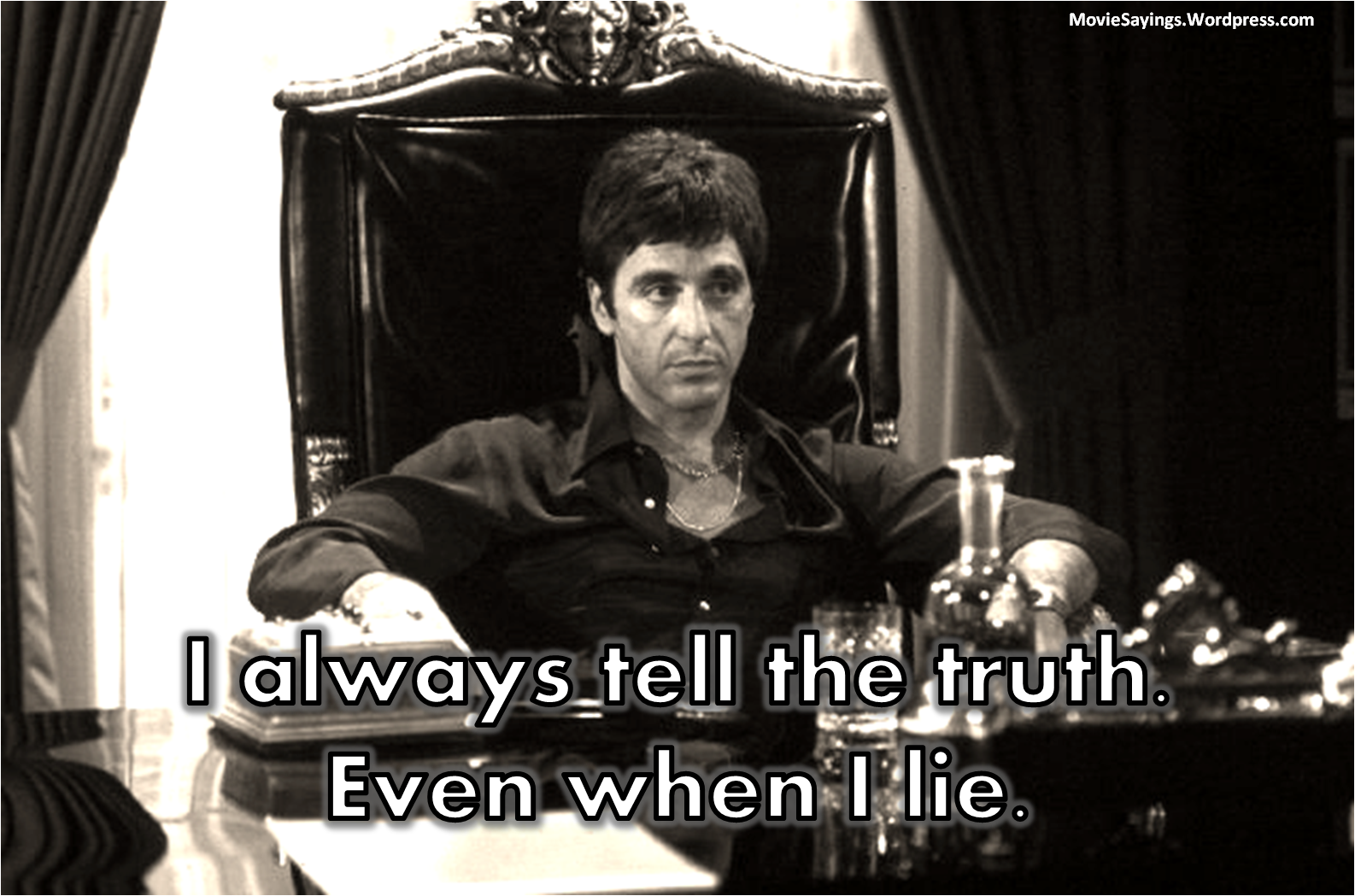 Scarface Quotes | Tony Montana: I always tell the truth. Even when I ...