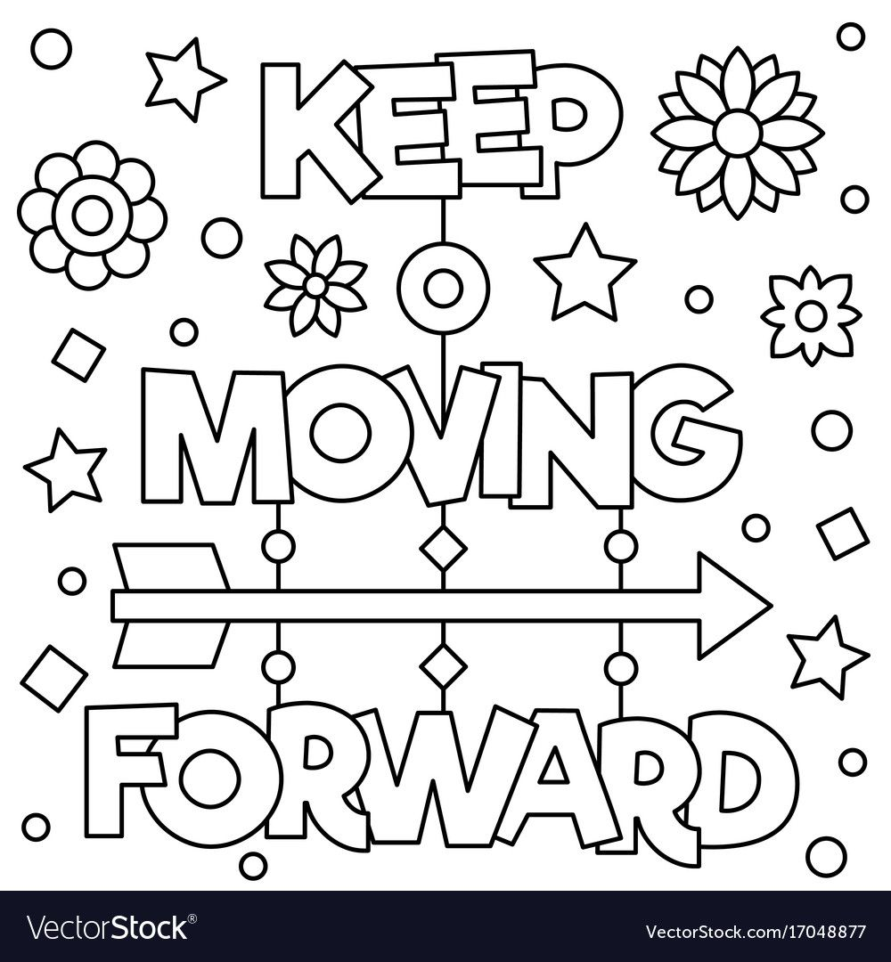 Keep Moving Forward Coloring Page Black And White Vector Illustration Download A Free Previ Coloring Pages Inspirational Quote Coloring Pages Coloring Pages