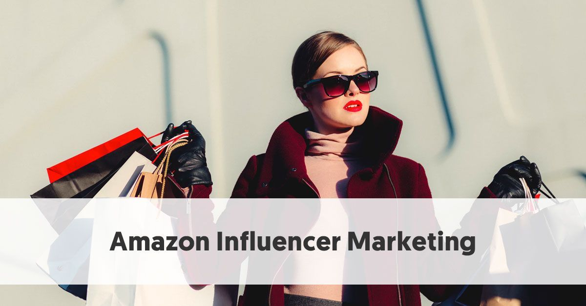 Amazon Influencer Marketing Everything you Need to Know ...