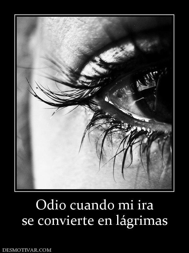 Odio Cuando Mi Ira Se Convierte En Lágrimas Frases Ojos Llorando