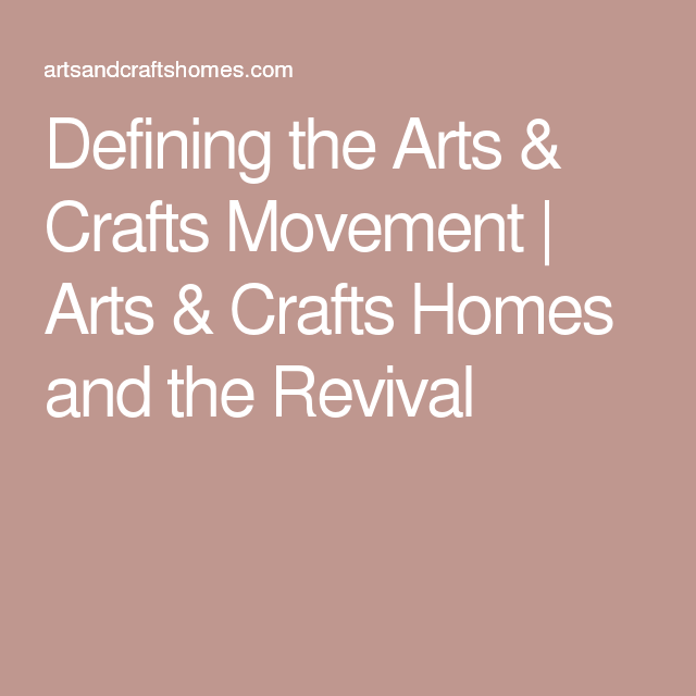 Defining the Arts & Crafts Movement   Arts & Crafts Homes and the Revival