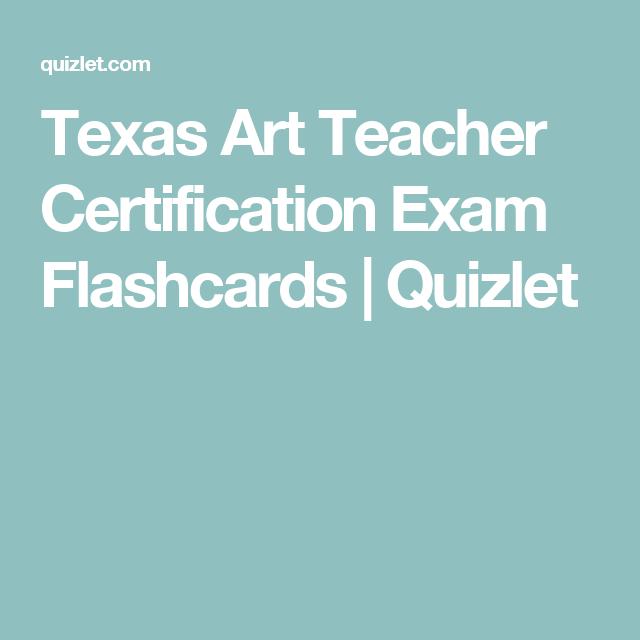 Texas Art Teacher Certification Exam Flashcards Quizlet Tx Art