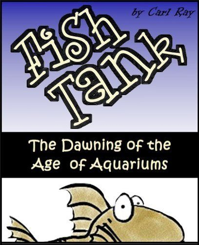 Fish Tank - The Dawning of the Age of Aquariums by Carl Ray, amzn.cm
