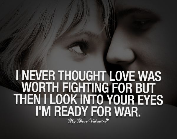 I Never Thought Love Was Worth Fighting For Sayings With Images Best Love Quotes Love Quotes Romantic Quotes