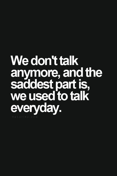 We Dont Talk Anymore And The Saddest Part Is We Used To Talk